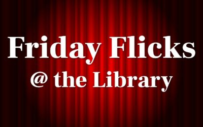 Friday Flicks @ the Library Are Back!